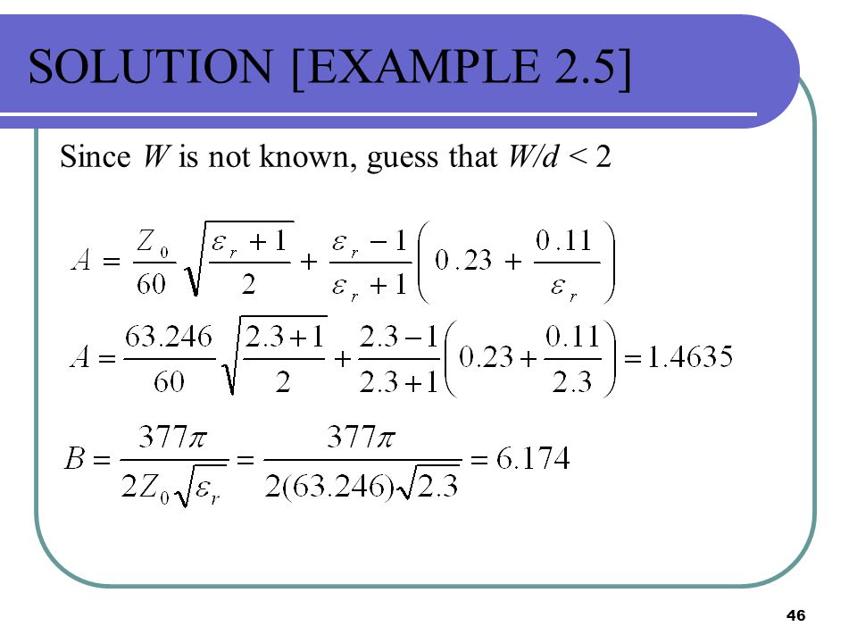 SOLUTION [EXAMPLE 2.5] Since W is not known, guess that W/d < 2